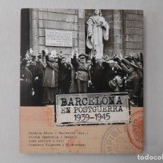 Libros de segunda mano: BARCELONA EN POSTGUERRA 1939-1945 (75 ANYS DESPRÉS DE LA CAIGUDA, FOTOGRAFIES I DOCUMENTS VEUEN LA. Lote 147283392