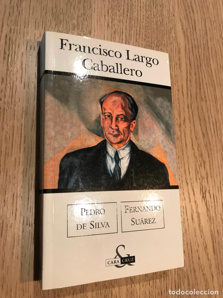 FRANCISCO LARGO CABALLERO. PEDRO DE SILVA / FERNANDO SUÁREZ. ED. B. 2003. (Libros de Segunda Mano - Historia - Otros)