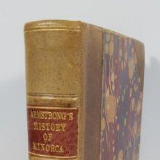 Libros de segunda mano: THE HISTORY OF THE ISLAND OF MINORCA. JOHN ARMSTRONG. LONDON. 1752.. Lote 147312286