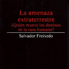 Libros de segunda mano: LA AMENAZA EXTRATERRESTRE.¿QUIEN MUEVE LOS DESTINOS DE LA RAZA HUMANA? FREIXEDO,SALVADOR.ES-269.. Lote 151486193
