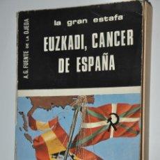 Libros de segunda mano: LA GRAN ESTAFA EUZKADI CANCER DE ESPAÑA, A.G.FUENTE DE LA OJEDA, VER TARIFAS ECONOMICAS ENVIOS. Lote 147508306