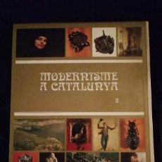 Libros de segunda mano: MODERNISME A CATALUNYA- TOMO 2- 1982. Lote 147515218