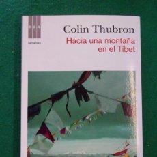 Libros de segunda mano: HACIA UNA MONTAÑA EN EL TÍBET / COLIN THUBRON / 1ª EDICIÓN 2012. RBA.. Lote 147517674
