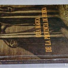 Libros de segunda mano: GUIA MAGICA DE LA PROVINCIA DE HUESCA/ ALBERTO SERRANO DOLADER/ JOSE LUIS LASALA MORER/ IBE. Lote 147681770