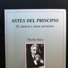 Libros de segunda mano: ANTES DEL PRINCIPIO - EL COSMOS Y OTROS UNIVERSOS - MARTIN REES - TUSQUETS . Lote 147684158