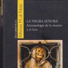 Libros de segunda mano: LA NEGRA SEÑORA - ANTROPOLOGÍA DE LA MUERTE Y EL LUTO - ALFONSO M. DI NOLA. Lote 147704662
