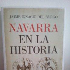 Libros de segunda mano: NAVARRA EN LA HISTORIA - JAIME IGNACIO DEL BURGO - . Lote 147713750