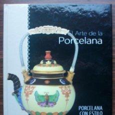 Libros de segunda mano: EL ARTE DE LA PORCELANA. PORCELANA CON ESTILO. . Lote 147723398