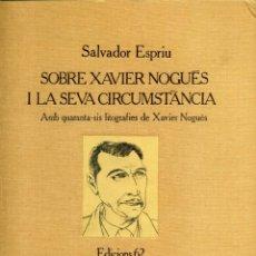 Libros de segunda mano: SALVADOR ESPRIU / SOBRE XAVIER NOGUÉS I LA SEVA CIRCUMSTÀNCIA / AMB 46 LITOGRAFIES DE XAVIER NOGUÉS. Lote 147787758