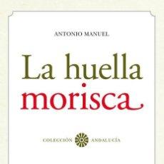 Libros de segunda mano: LA HUELLA MORISCA. - ANTONIO MANUEL.. Lote 147802985