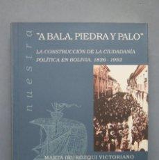 Libros de segunda mano: LA CONSTRUCCIÓN DE LA CIUDADANÍA POLÍTICA EN BOLIVIA. 1826-1952. Lote 147872270