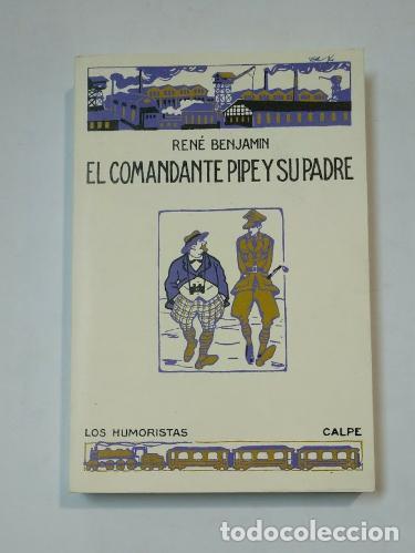EL COMANDANTE PIPE Y SU PADRE. - RENÉ BENJAMÍN. LOS HUMORISTAS CALPE. TDK360 (Libros de Segunda Mano - Pensamiento - Otros)