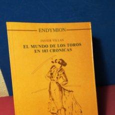 Libros de segunda mano: EL MUNDO DE LOS TOROS EN 103 CRÓNICAS - JAVIER VILLÁN - ENDYMION, 1992. Lote 147980433