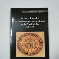 Libros de segunda mano: LÉXICO ECLESIÁSTICO EN DOCUMENTOS CALAGURRITANOS DE LA EDAD MEDIA. AURORA MARTINEZ. LA RIOJA. TDK360. Lote 147982206