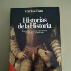 Libros de segunda mano: HISTORIAS DE LA HISTORIA/ CARLOS FISAS. Lote 147991233