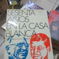 Libros de segunda mano: LIBRO SESENTA AÑOS EN LA CASA BLANCA MEMORIAS DE UN CORRESPONDAL ARTHUR KROCK 1971 DOPESA L-809-1128. Lote 147997254