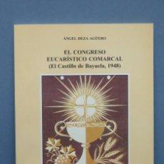 Libros de segunda mano: EL CONGRESO EUCARISTICO COMARCAL. EL CASTILLO DE BAYUELA 1948. ANGEL DIAZ. Lote 148025350