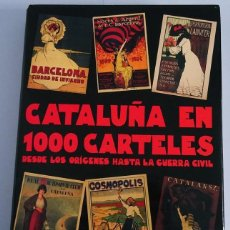 Libros de segunda mano: CATALUÑA EN 1000 CARTELES DESDE LOS ORÍGENES HASTA LA GUERRA CIVIL. Lote 148062526