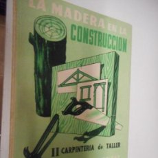 Libros de segunda mano: LA MADERA EN LA CONSTRUCCION - CARPINTERIA DE TALLER II MONOGRAFIAS CEAC 1965. Lote 148093250