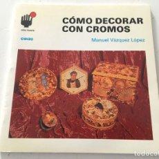 Libros de segunda mano: CÓMO DECORAR CON CROMOS. MANUEL VÁZQUEZ LÓPES. EDIC. CEAC.. Lote 148093874