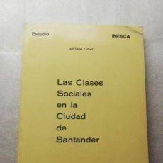 Libros de segunda mano: LAS CLASES SOCIALES EN LA CIUDAD DE SANTANDER - ANTONIO LUCAS 1981. Lote 148112506