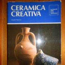 Libros de segunda mano: CERÁMICA CREATIVA - DAVID HARVEY - EDICIONES CEAC - 1978 . Lote 148114130