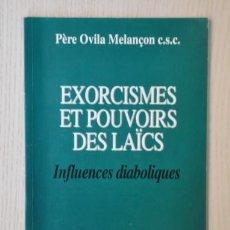 Libros de segunda mano: EXORCISMES ET POUVOIRS DES LAÏCS. INFLUENCES DIABOLIQUES - OVILA MELANÇON, PÈRE. Lote 148127804