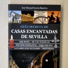 Libros de segunda mano: GUÍA SECRETA DE CASAS ENCANTADAS DE SEVILLA. BRUJERÍA - RUTAS MÁGICAS - HECHOS INSÓLITOS - INQUISICI. Lote 148127900