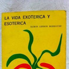 Libros de segunda mano: LA VIDA EXOTÉRICA Y ESOTÉRICA. POR RAMÓN LEBRÓN RODRÍGUEZ. EDITORIAL ORION, AÑO 1975.. Lote 148145662