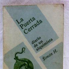 Libros de segunda mano: LA PUERTA CERRADA, DIARIO DE UN ALQUIMISTA. POR SIMON H. EDITORIAL 7 1/2. 1ª EDICIÓN 1981.. Lote 148146702