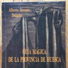 Libros de segunda mano: GUIA MAGICA DE LA PROVINCIA DE HUESCA, ALBERTO SERRANO DOLADER. Lote 148150942