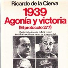 Libros de segunda mano: RICARDO DE LA CIERVA - 1939 AGONÍA Y VICTORIA - EDITORIAL PLANETA 1989 ILUSTRADO. Lote 148163346