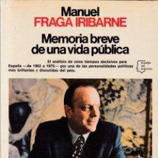 Libros de segunda mano: MANUEL FRAGA IRIBARNE - MEMORIA BREVE DE UNA VIDA PÚBLICA - EDITORIAL PLANETA 1980. Lote 148164038