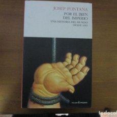 Libros de segunda mano: POR EL BIEN DEL IMPERIO. UNA HISTORIA DEL MUNDO DESDE 1945. JOSEP FONTANA. PASADO&PRESENTE. Lote 148171142
