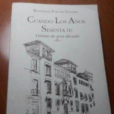 Libros de segunda mano: CUANDO LOS AÑO SESENTA I. VIÑETAS DE UNA DÉCADA. WENCESLAO FUENTES SÁNCHEZ. Lote 148171242