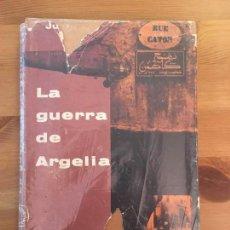 Libros de segunda mano: LA GUERRA DE ARGELIA - JULES ROY. Lote 148173578