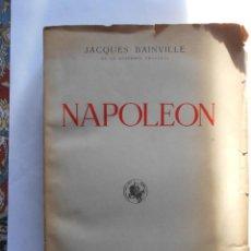 Libros de segunda mano: NAPOLEÓN. JACQUES BAINVILLE DE LA ACADEMÍA FRANCESA. 1942. Lote 148174006
