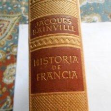 Libros de segunda mano: HISTORIA DE FRANCIA. JACQUES BAINVILLE. 52 LÁMINAS Y 10 MAPAS.. Lote 148175298