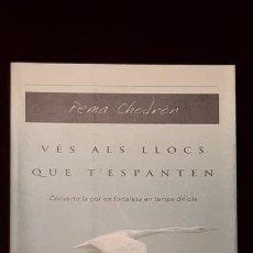 Libros de segunda mano: VÉS ALS LLOCS QUE T'ESPANTEN - PEMA CHÖDRON - VIENA 2003. Lote 148202004
