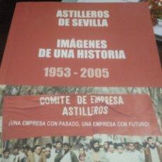 Libros de segunda mano: ASTILLEROS DE SEVILLA, IMAGENES DE UNA HISTORIA. Lote 148241520