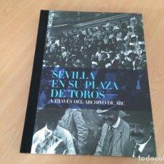 Libros de segunda mano: SEVILLA EN SU PLAZA DE TOROS A TRAVÉS DEL ARCHIVO DE ABC - ANTONIO BURGOS - ÁLVARO PASTOR - 2013. Lote 148280098