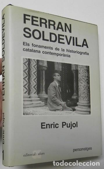 FERRAN SOLDEVILA. ELS FONAMENTS DE LA HISTORIOGRAFIA CATALANA CONTEMPORÀNIA - ENRIC PUJOL (Libros de Segunda Mano - Historia - Otros)
