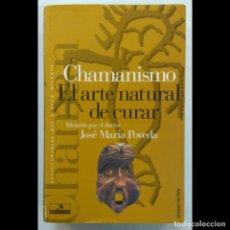 Libros de segunda mano: CHAMANISMO. EL ARTE NATURAL DE CURAR -JOSÉ MARÍA POVEDA. Lote 148336450
