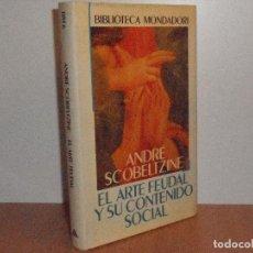 Libros de segunda mano: EL ARTE FEUDAL Y SU CONTENIDO SOCIAL , ANDRÉ SCOBELTZINE - MONDADORI , 1990 EN SU 1ª EDICIÓN. Lote 148340434
