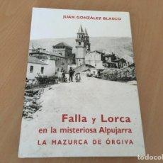 Libros de segunda mano: FALLA Y LORCA EN LA MISTERIOSA ALPUJARRA – LA MAZURCA DE ÓRGIVA - NUEVO. Lote 148442962