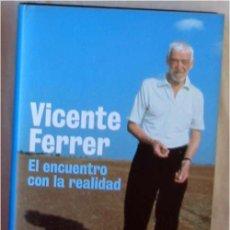 Libros de segunda mano: EL ENCUENTRO CON LA REALIDAD - VICENTE FERRER - PLANETA 2004 - VER DESCRIPCIÓN Y FOTOS. Lote 148524710