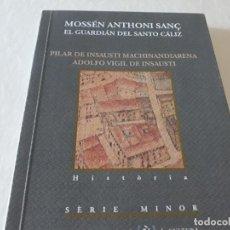 Libros de segunda mano: LIBRO MOSSÉN ANTHONI SANÇ : EL GUARDIÁN DEL SANTO CÁLIZ VALENCIA . Lote 148527226
