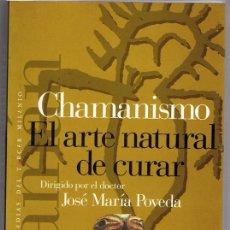 Libros de segunda mano: CHAMANISMO EL ARTE NATURAL DE CURAR JOSÉ MARÍA POVEDA . Lote 148553594
