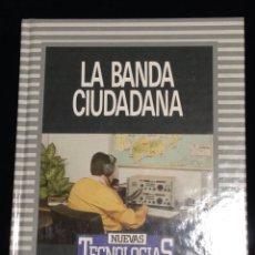 Libros de segunda mano: LA BANDA CIUDADANA,BIBLIOTECA DE ELECTRONICA/INFORMATICA,ORBIS,BARCELONA 1986.. Lote 148560740