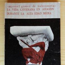 Libros de segunda mano: LA VIDA COTIDIANA EN ARAGÓN DURANTE LA EDAD MEDIA - GÓMEZ DE VALENZUELA - LIBRERÍA GENERAL,1980. Lote 148592138